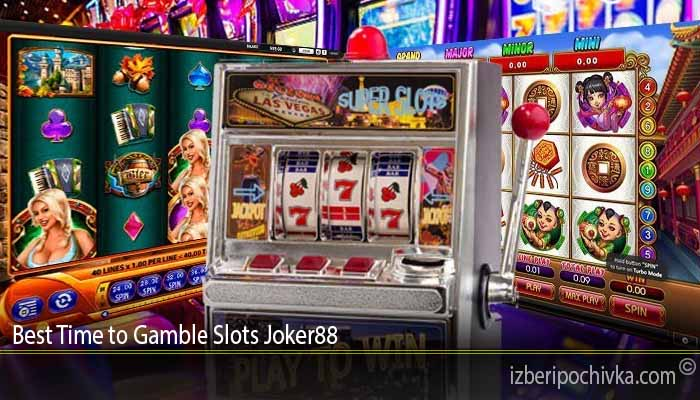 Best Time to Gamble Slots Joker88