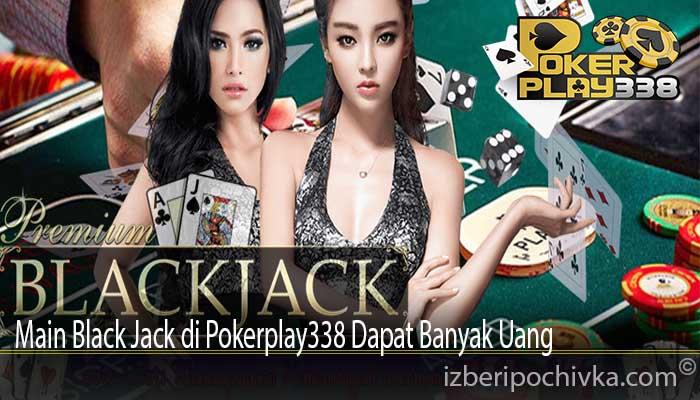 Main Black Jack di Pokerplay338 Dapat Banyak Uang