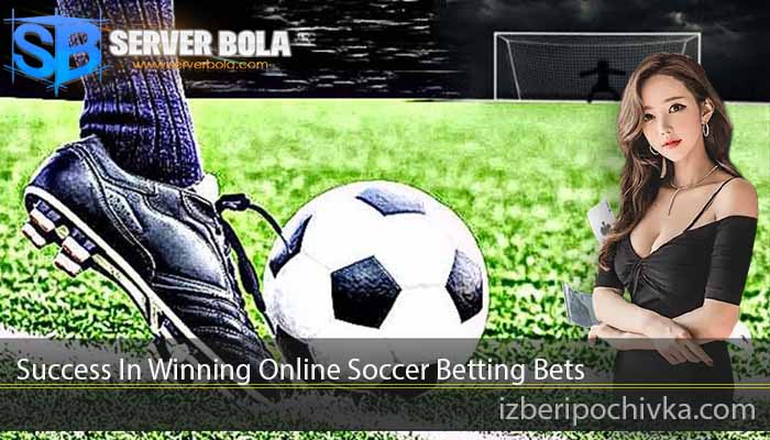 Success In Winning Online Soccer Betting Bets
