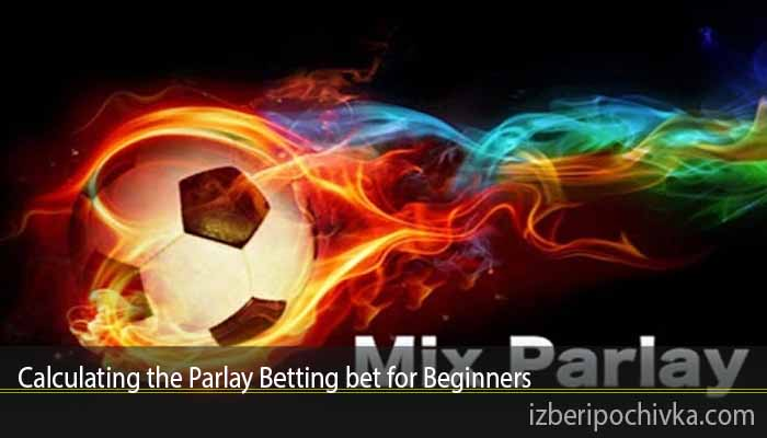Calculating the Parlay Betting bet for Beginners
